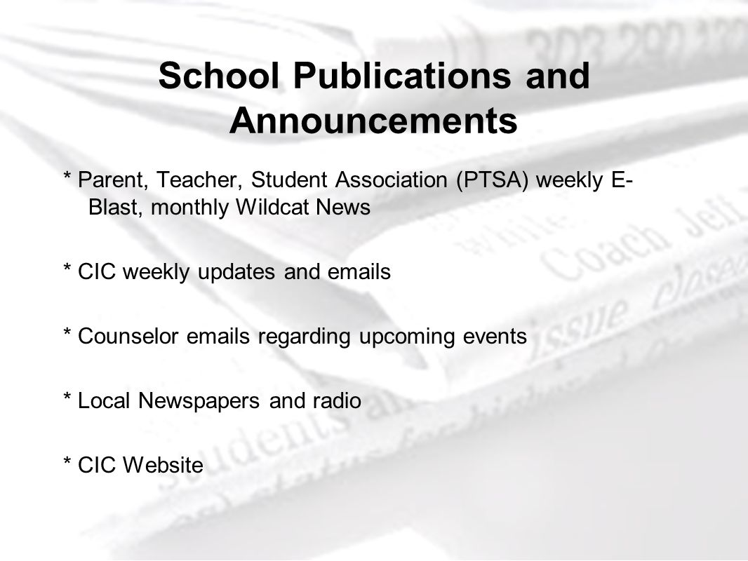 School Publications and Announcements * Parent, Teacher, Student Association (PTSA) weekly E- Blast, monthly Wildcat News * CIC weekly updates and ema
