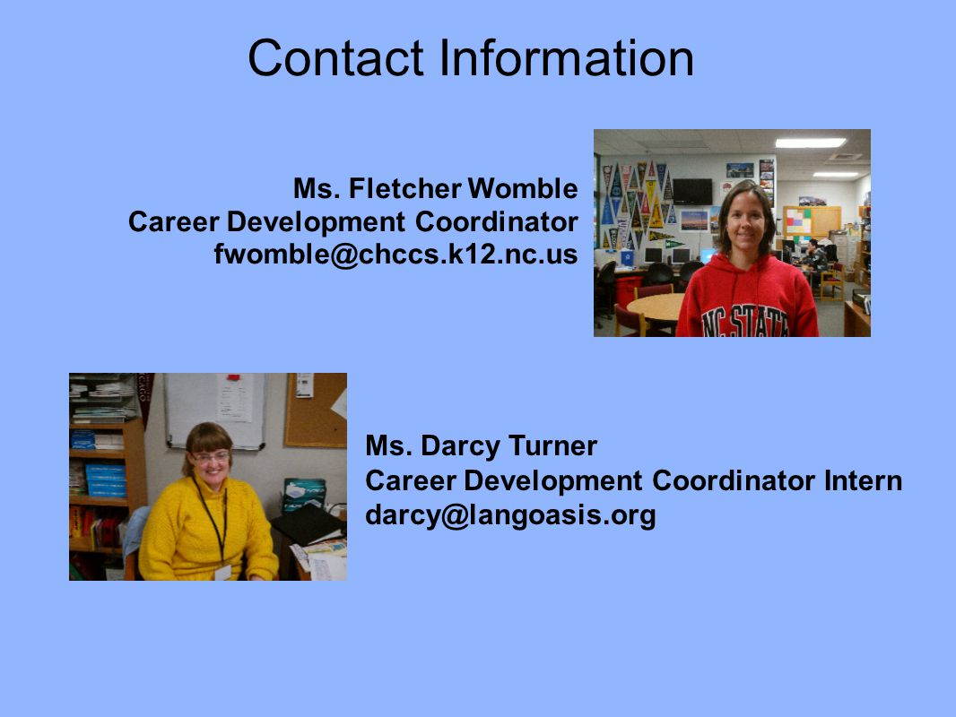 Contact Information Ms. Fletcher Womble Career Development Coordinator fwomble@chccs.k12.nc.us Ms. Darcy Turner Career Development Coordinator Intern