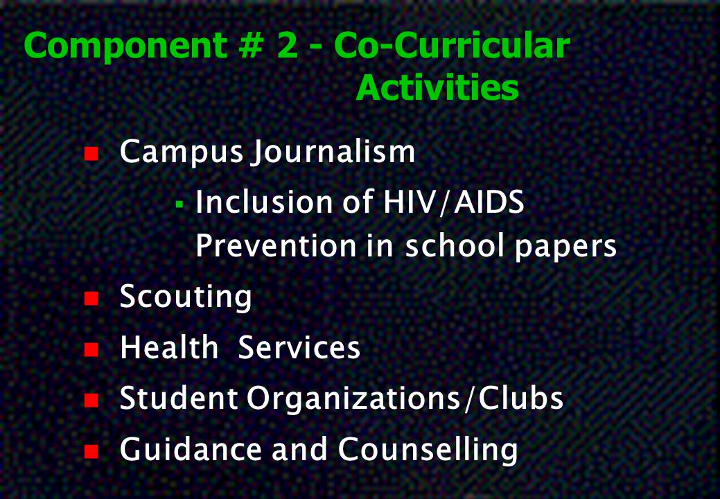 Component # 2 - Co-Curricular Activities nCnCampus Journalism IInclusion of HIV/AIDS Prevention in school papers nSnScouting nHnHealth Services nSnS