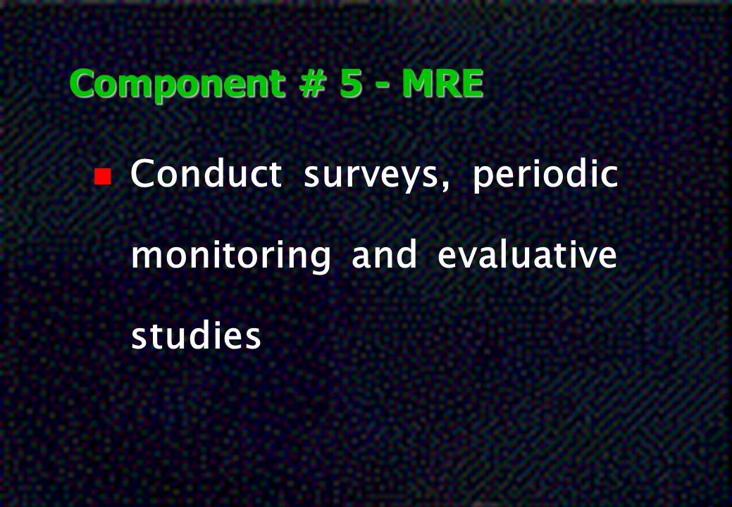 Component # 5 - MRE nCnConduct surveys, periodic monitoring and evaluative studies