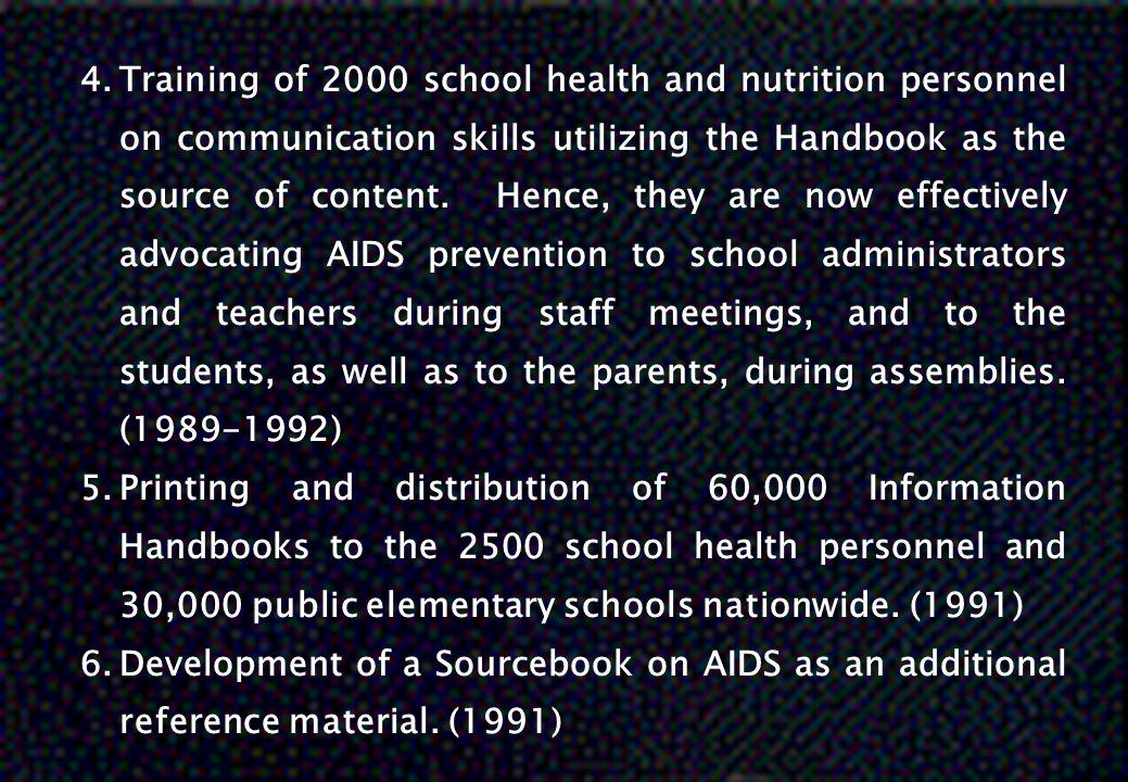 4.Training of 2000 school health and nutrition personnel on communication skills utilizing the Handbook as the source of content. Hence, they are now