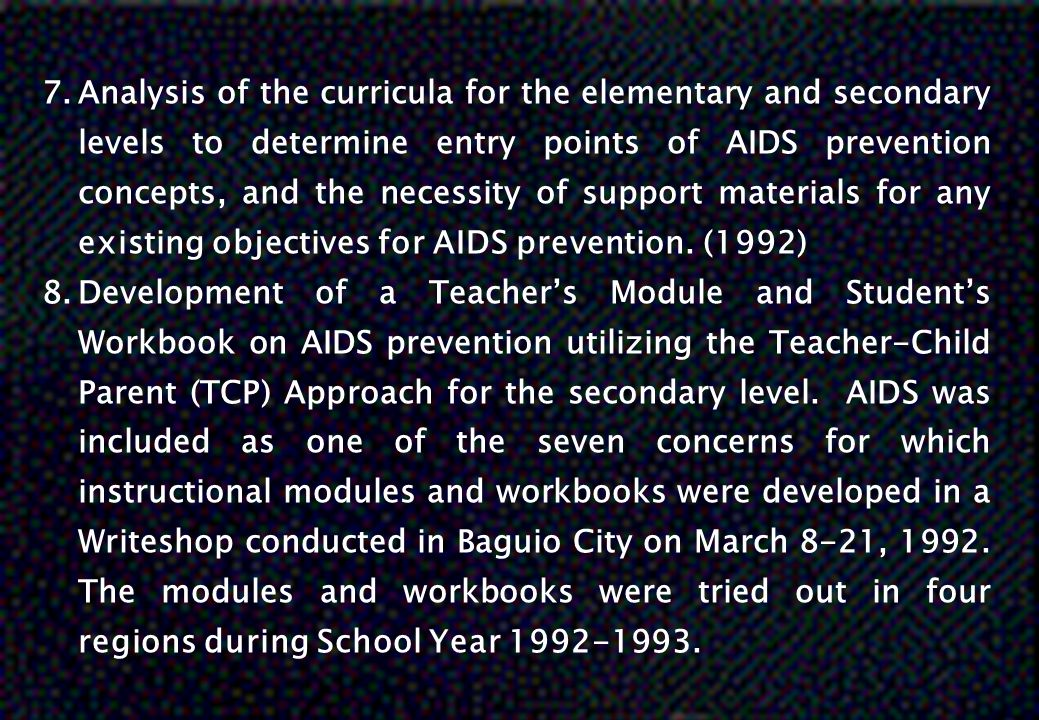 7.Analysis of the curricula for the elementary and secondary levels to determine entry points of AIDS prevention concepts, and the necessity of suppor