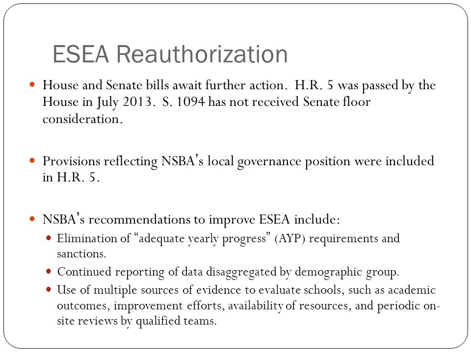 ESEA Reauthorization House and Senate bills await further action.
