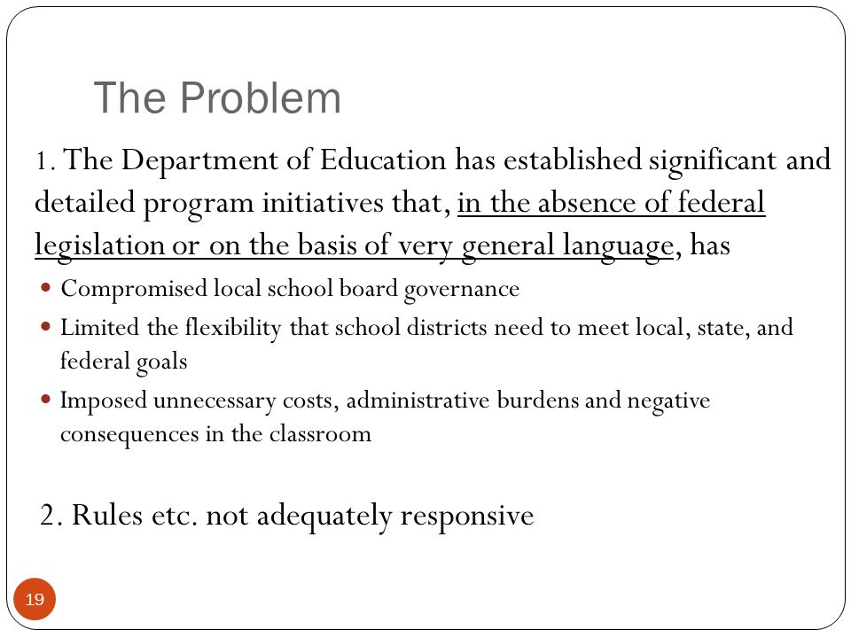 The Problem 19 1. The Department of Education has established significant and detailed program initiatives that, in the absence of federal legislation