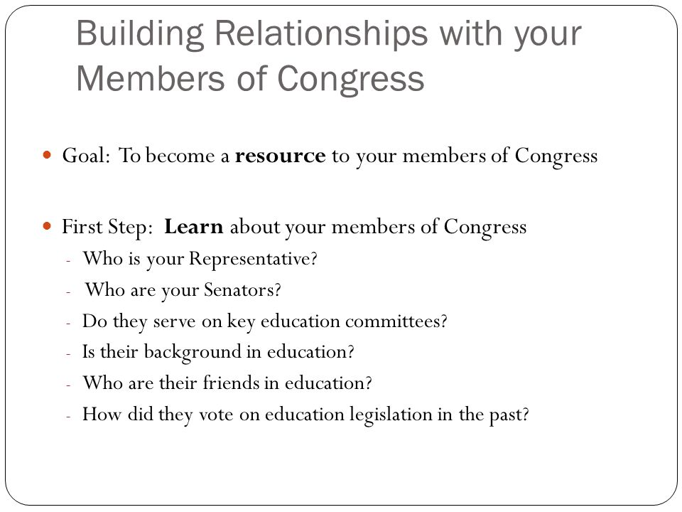 Building Relationships with your Members of Congress Second Step: Learn about the timing in Congress When are members of Congress at home or in Washington, D.C..