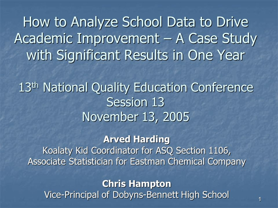 1 How to Analyze School Data to Drive Academic Improvement – A Case Study with Significant Results in One Year 13 th National Quality Education Confer