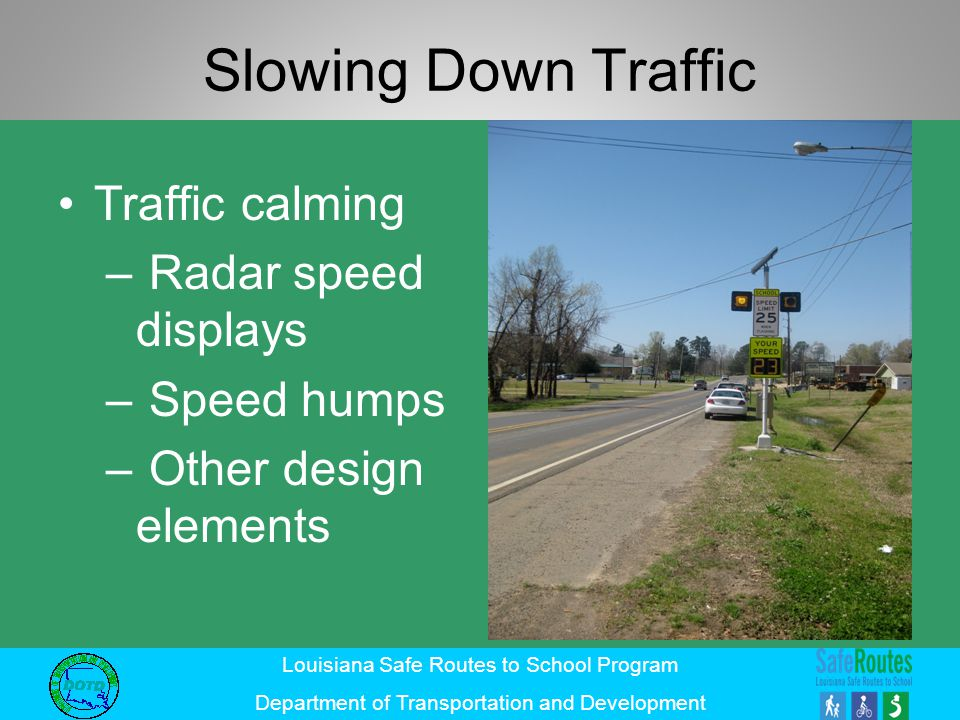 Louisiana Safe Routes to School Program Department of Transportation and Development Slowing Down Traffic Traffic calming – Radar speed displays – Spe