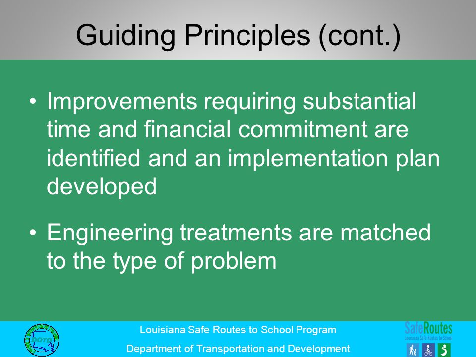 Louisiana Safe Routes to School Program Department of Transportation and Development Guiding Principles (cont.) Improvements requiring substantial tim