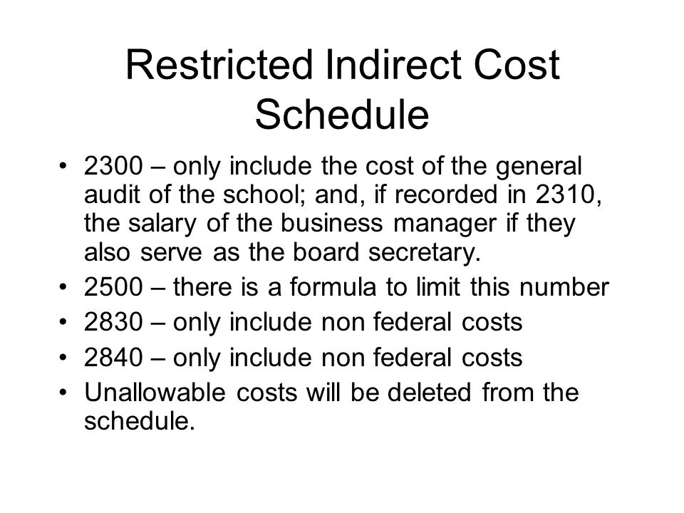Restricted Indirect Cost Schedule 2300 – only include the cost of the general audit of the school; and, if recorded in 2310, the salary of the business manager if they also serve as the board secretary.
