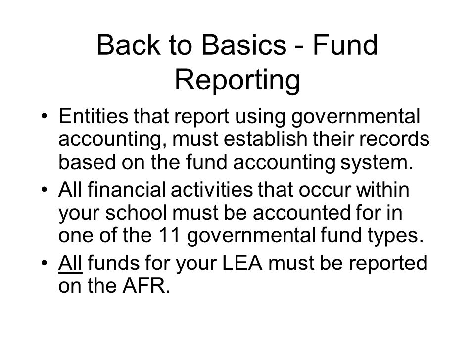 Back to Basics - Fund Reporting Entities that report using governmental accounting, must establish their records based on the fund accounting system.