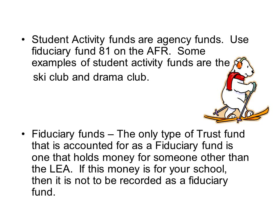 Student Activity funds are agency funds. Use fiduciary fund 81 on the AFR.