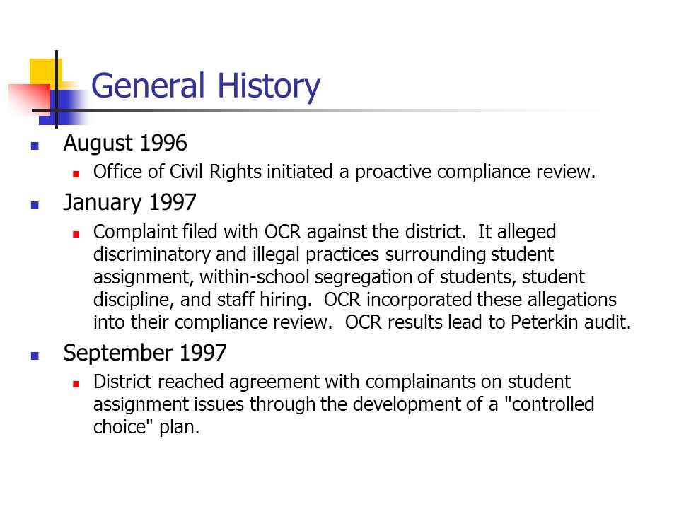 General History August 1996 Office of Civil Rights initiated a proactive compliance review.