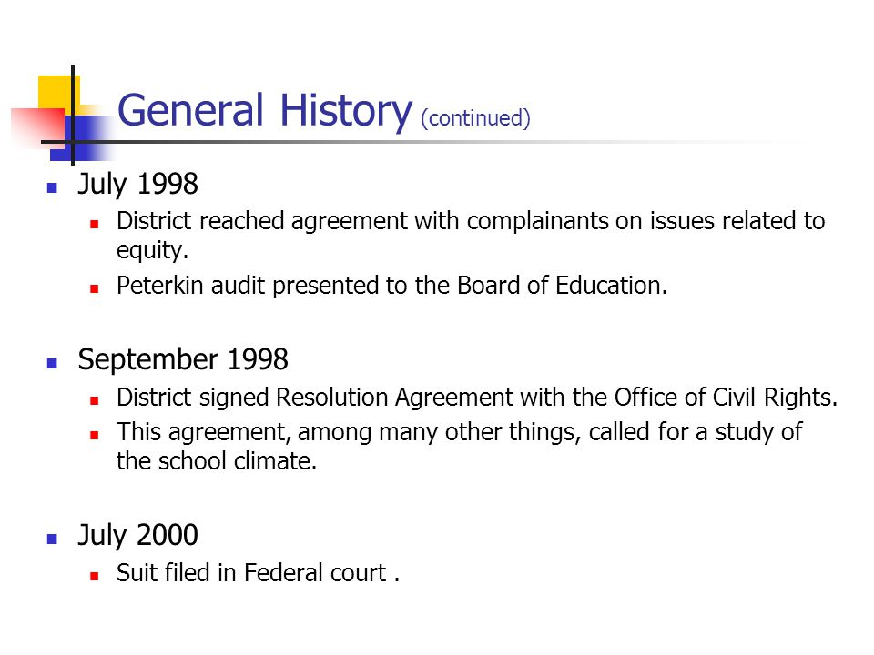 General History (continued) July 1998 District reached agreement with complainants on issues related to equity.