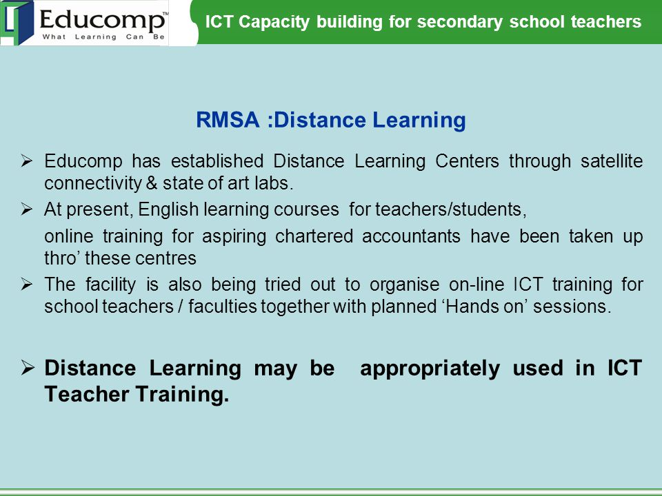 ICT Capacity building for secondary school teachers RMSA :Distance Learning  Educomp has established Distance Learning Centers through satellite conn