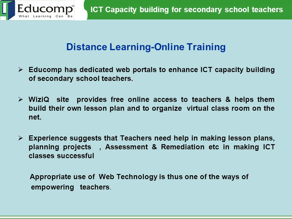 ICT Capacity building for secondary school teachers Distance Learning-Online Training  Educomp has dedicated web portals to enhance ICT capacity buil