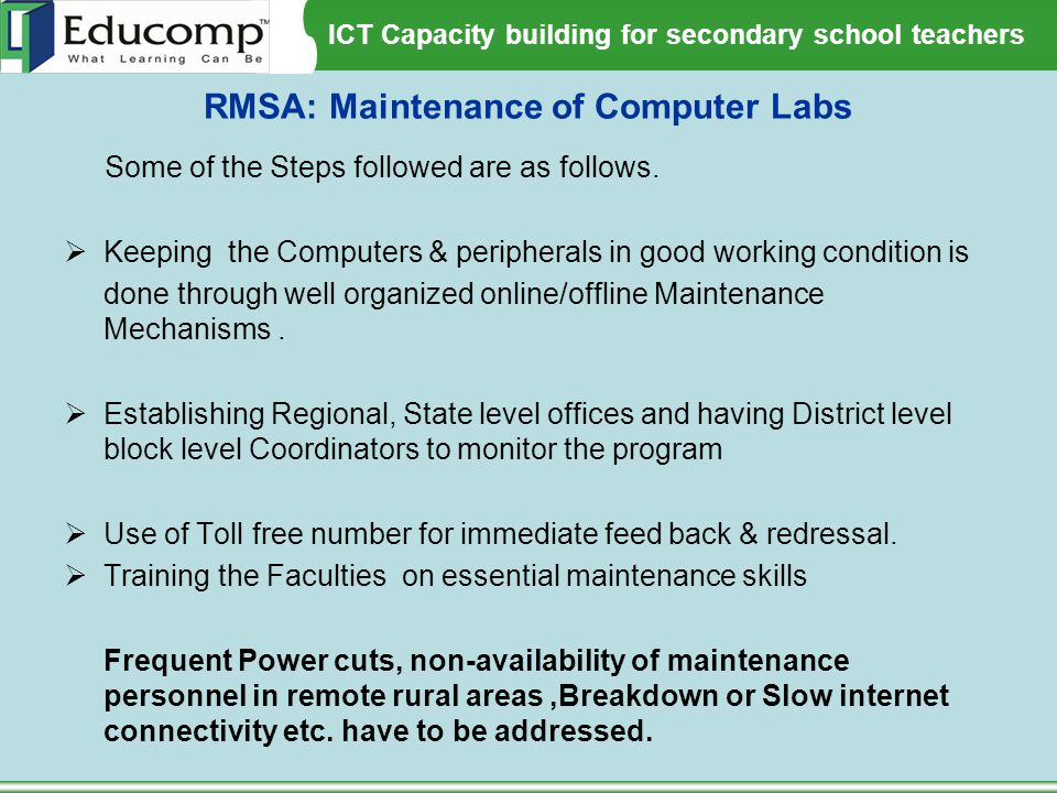 ICT Capacity building for secondary school teachers RMSA: Maintenance of Computer Labs Some of the Steps followed are as follows.  Keeping the Comput