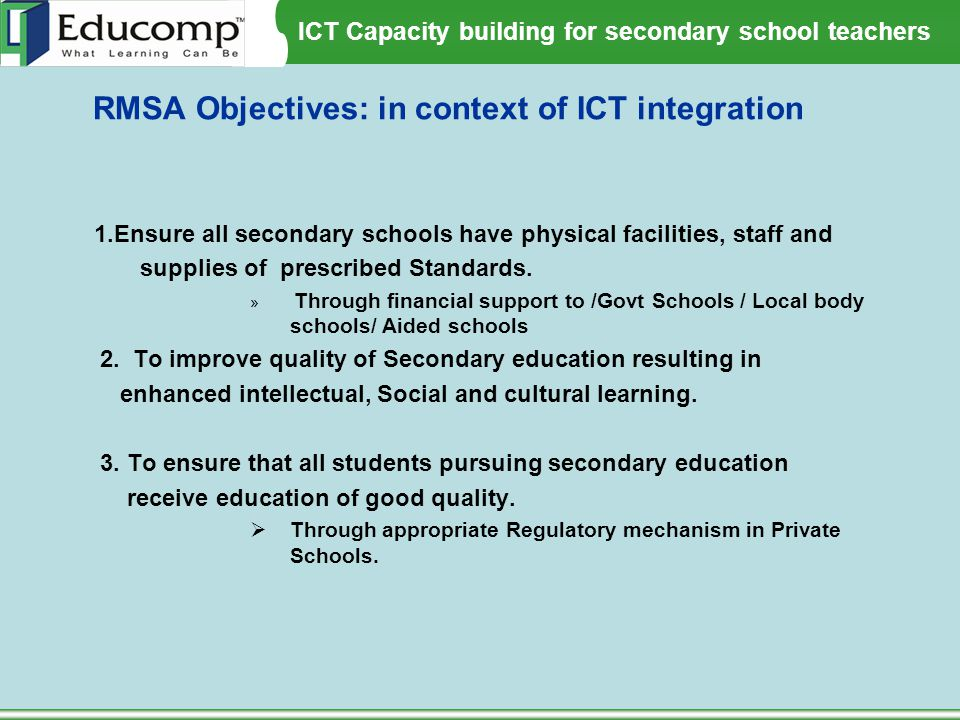 ICT Capacity building for secondary school teachers RMSA Objectives: in context of ICT integration 1.Ensure all secondary schools have physical facili