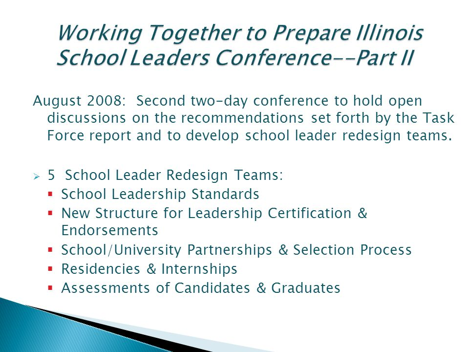 August 2008: Second two-day conference to hold open discussions on the recommendations set forth by the Task Force report and to develop school leader redesign teams.