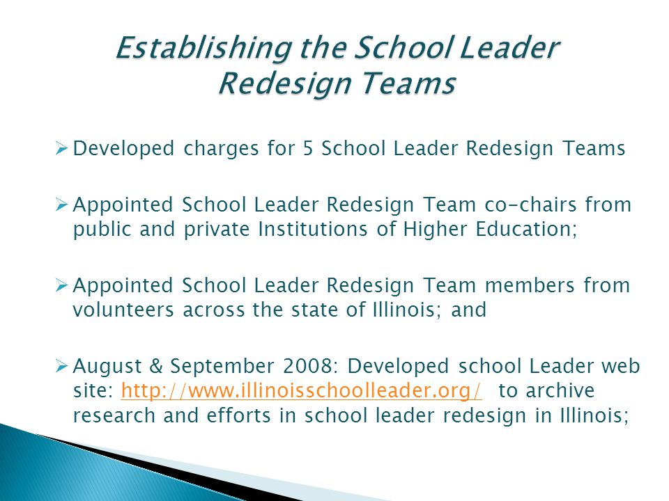  Developed charges for 5 School Leader Redesign Teams  Appointed School Leader Redesign Team co-chairs from public and private Institutions of Highe