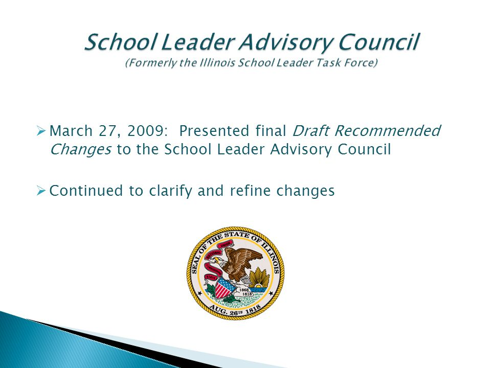  March 27, 2009: Presented final Draft Recommended Changes to the School Leader Advisory Council  Continued to clarify and refine changes