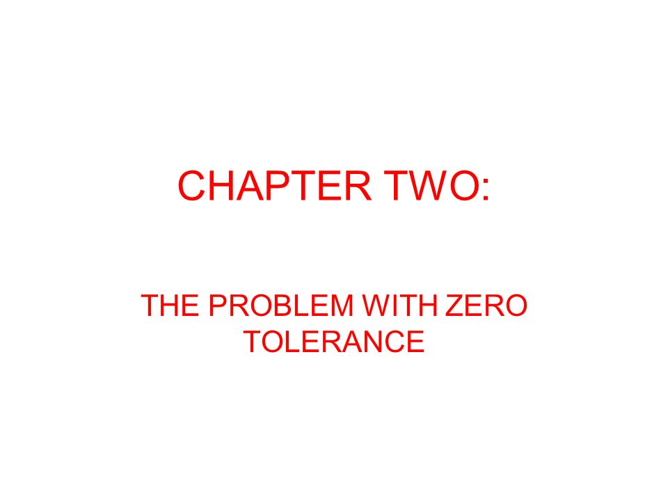CHAPTER TWO: THE PROBLEM WITH ZERO TOLERANCE