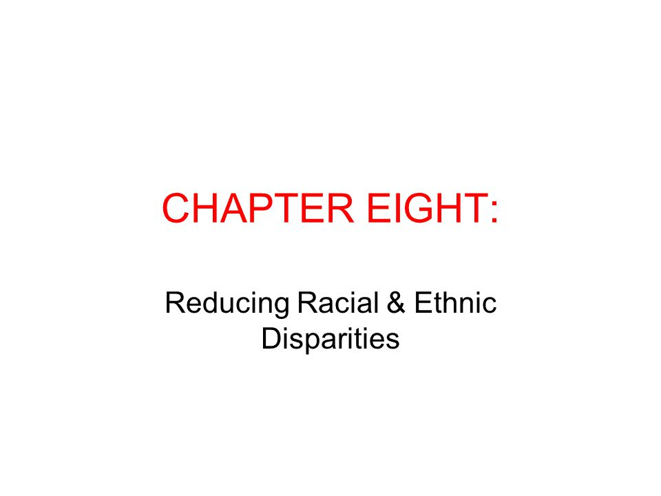CHAPTER EIGHT: Reducing Racial & Ethnic Disparities