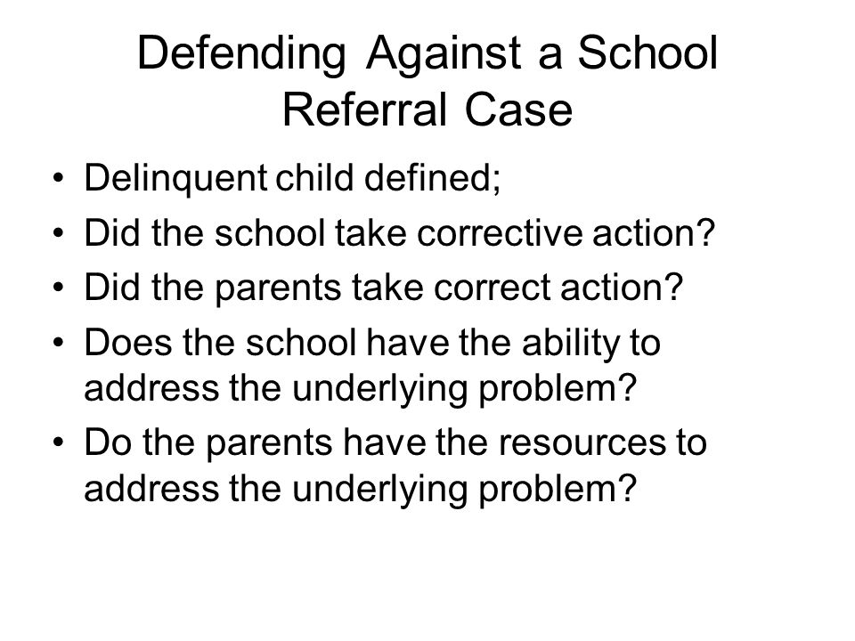 Defending Against a School Referral Case Delinquent child defined; Did the school take corrective action.