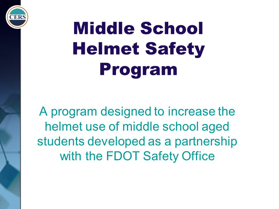 Middle School Helmet Safety Program A program designed to increase the helmet use of middle school aged students developed as a partnership with the F
