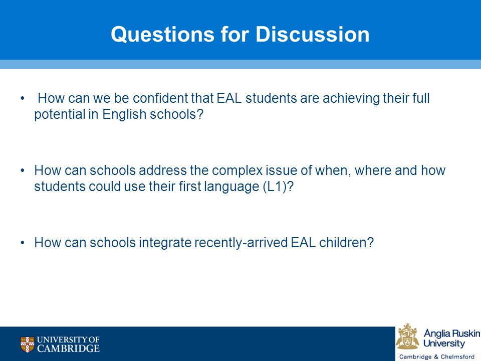 Questions for Discussion How can we be confident that EAL students are achieving their full potential in English schools.