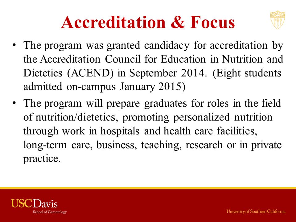 Accreditation & Focus The program was granted candidacy for accreditation by the Accreditation Council for Education in Nutrition and Dietetics (ACEND