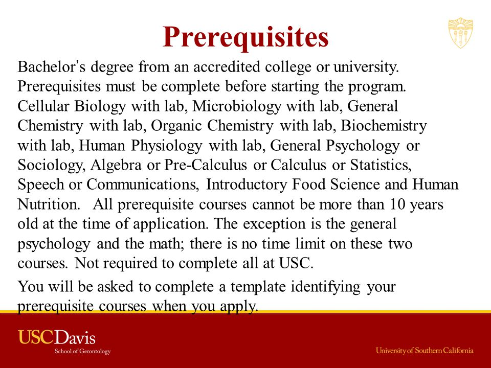 Prerequisites Bachelor's degree from an accredited college or university. Prerequisites must be complete before starting the program. Cellular Biology