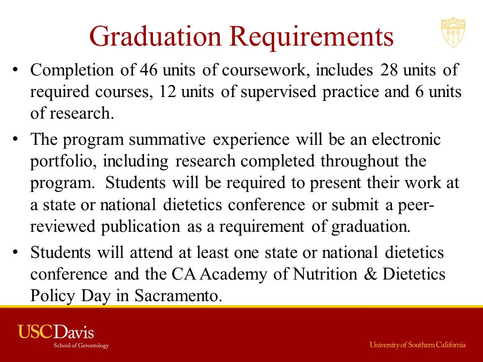 Graduation Requirements Completion of 46 units of coursework, includes 28 units of required courses, 12 units of supervised practice and 6 units of re