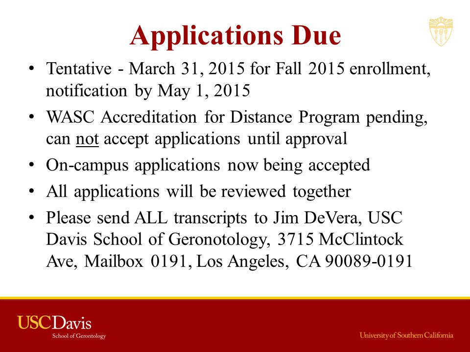 Applications Due Tentative - March 31, 2015 for Fall 2015 enrollment, notification by May 1, 2015 WASC Accreditation for Distance Program pending, can
