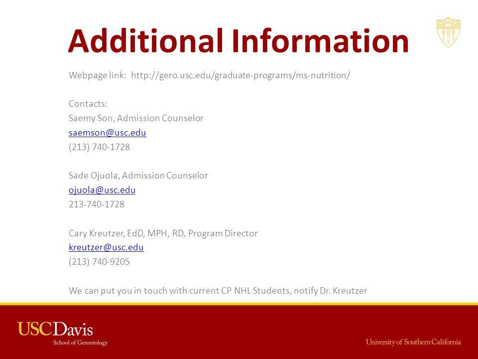 Additional Information Webpage link: http://gero.usc.edu/graduate-programs/ms-nutrition/ Contacts: Saemy Son, Admission Counselor saemson@usc.edu (213