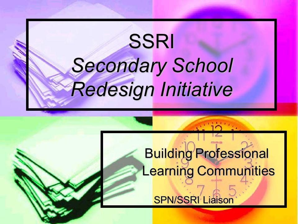 SSRI Secondary School Redesign Initiative Building Professional Building Professional Learning Communities Learning Communities SPN/SSRI Liaison