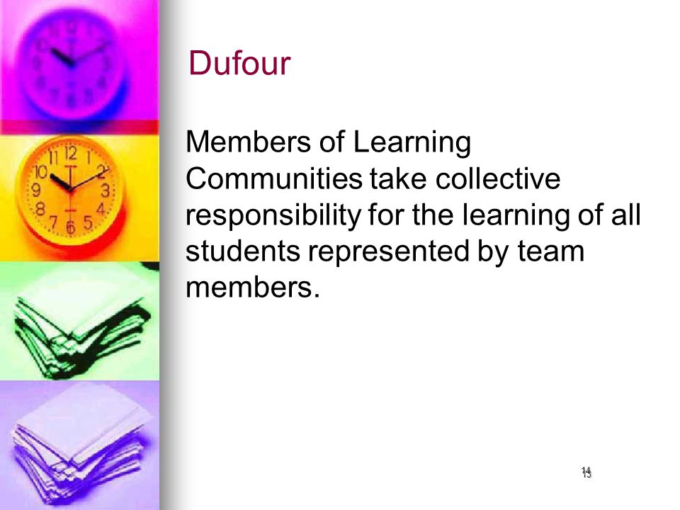13 Dufour Members of Learning Communities take collective responsibility for the learning of all students represented by team members.