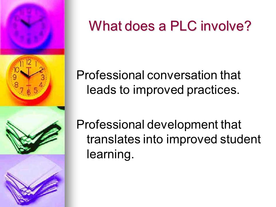 What does a PLC involve. Professional conversation that leads to improved practices.