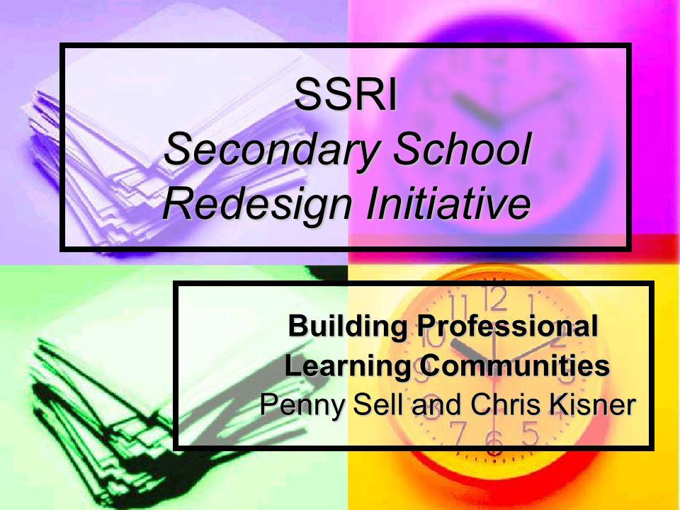 SSRI Secondary School Redesign Initiative Building Professional Building Professional Learning Communities Learning Communities Penny Sell and Chris Kisner Penny Sell and Chris Kisner
