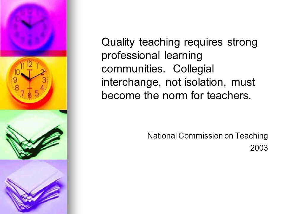 Quality teaching requires strong professional learning communities.