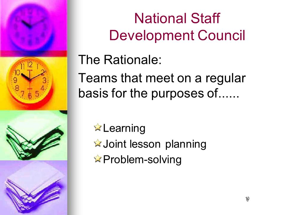6 National Staff Development Council The Rationale: Teams that meet on a regular basis for the purposes of......