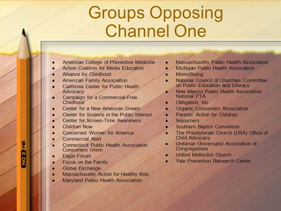 Groups Opposing Channel One American College of Preventive Medicine Action Coalition for Media Education Alliance for Childhood American Family Associ