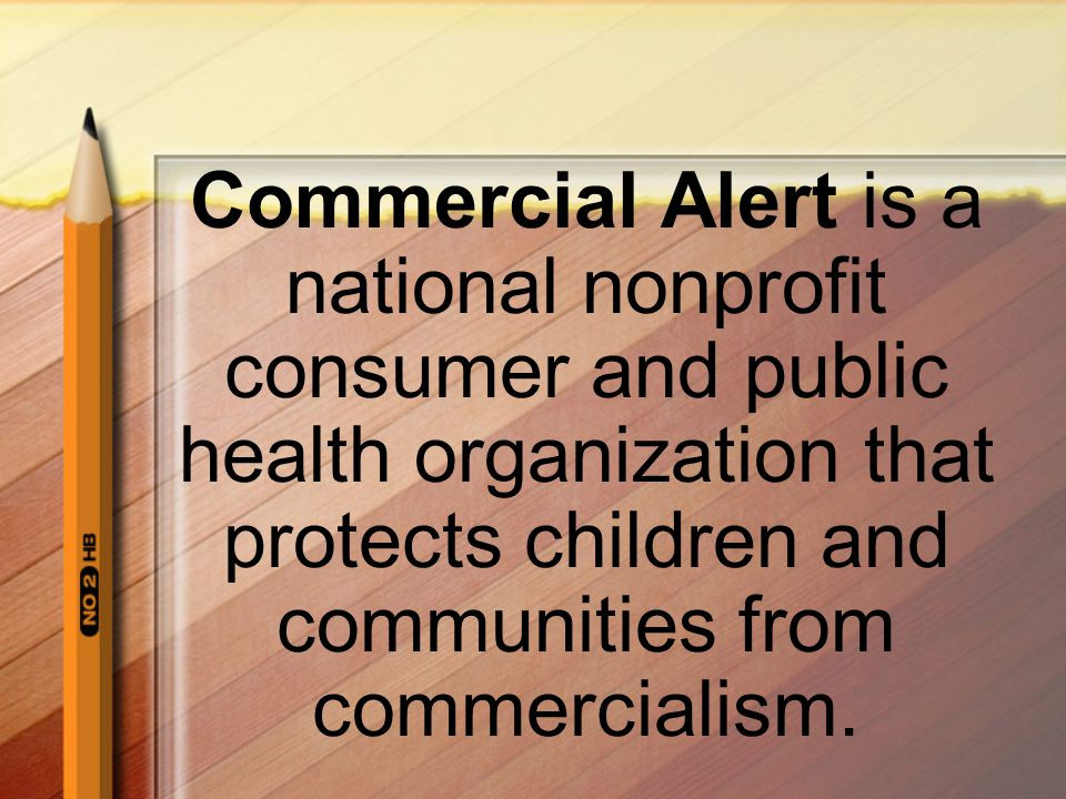 Commercial Alert is a national nonprofit consumer and public health organization that protects children and communities from commercialism.