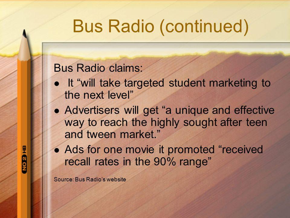 Bus Radio's Plans In the 2006-7 school year: 100,000 children in 800 school buses Operating in California, Georgia, Indiana, Massachusetts, Michigan, New Jersey, Ohio, Oklahoma, Pennsylvania, Tennessee and Washington Next year: 1 million children nationwide