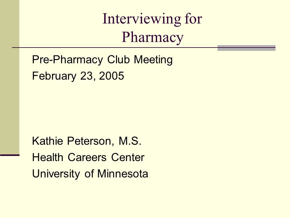 Interviewing for Pharmacy Pre-Pharmacy Club Meeting February 23, 2005 Kathie Peterson, M.S.