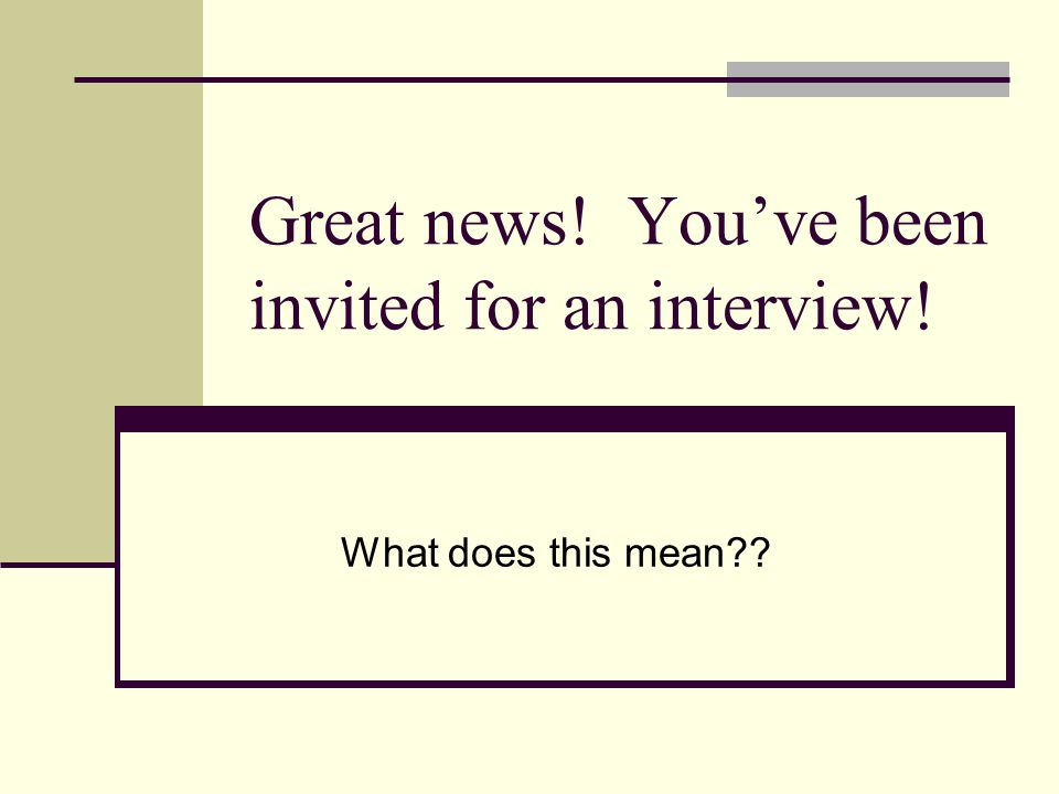 Great news! You've been invited for an interview! What does this mean