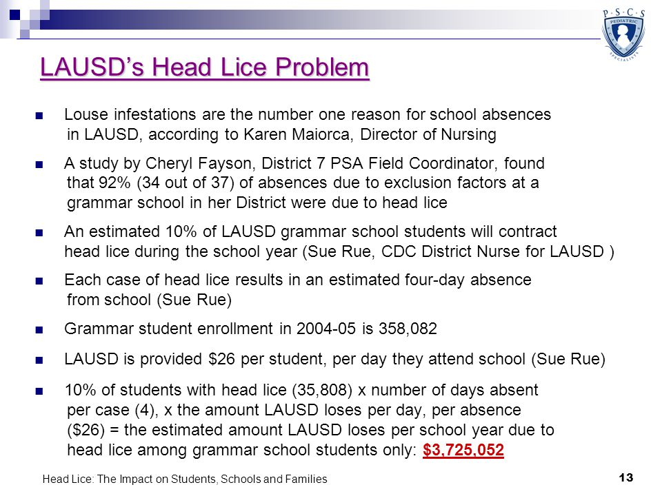 Head Lice: The Impact on Students, Schools and Families 13 LAUSD's Head Lice Problem Louse infestations are the number one reason for school absences
