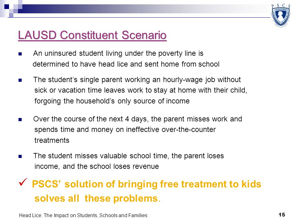 Head Lice: The Impact on Students, Schools and Families 15 LAUSD Constituent Scenario An uninsured student living under the poverty line is determined