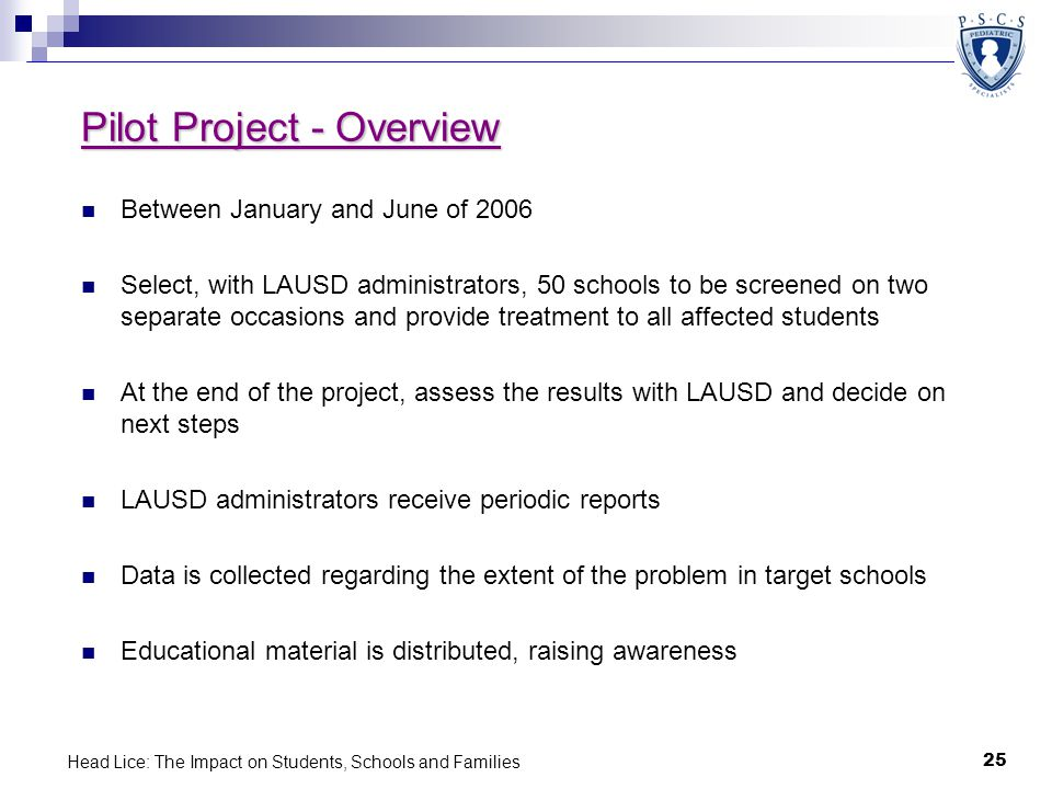 Head Lice: The Impact on Students, Schools and Families 25 Pilot Project - Overview Between January and June of 2006 Select, with LAUSD administrators