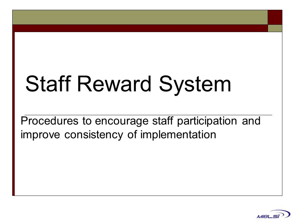 Staff Reward System Procedures to encourage staff participation and improve consistency of implementation