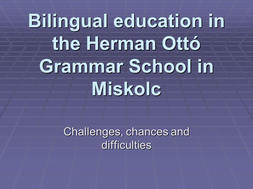 Bilingual education in Miskolc Languages:  Elementary level :  English  German  Secondary level :  English  German  French  Spanish